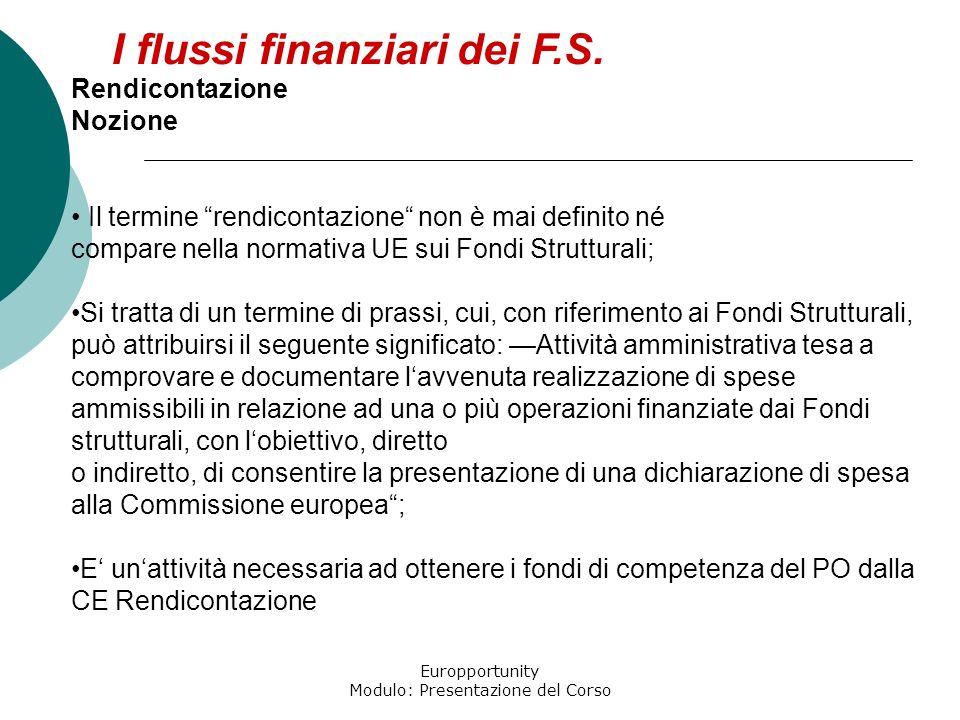 Europportunity Modulo: Presentazione del Corso I flussi finanziari dei F.S. Rendicontazione Nozione Il termine rendicontazione non è mai definito né c