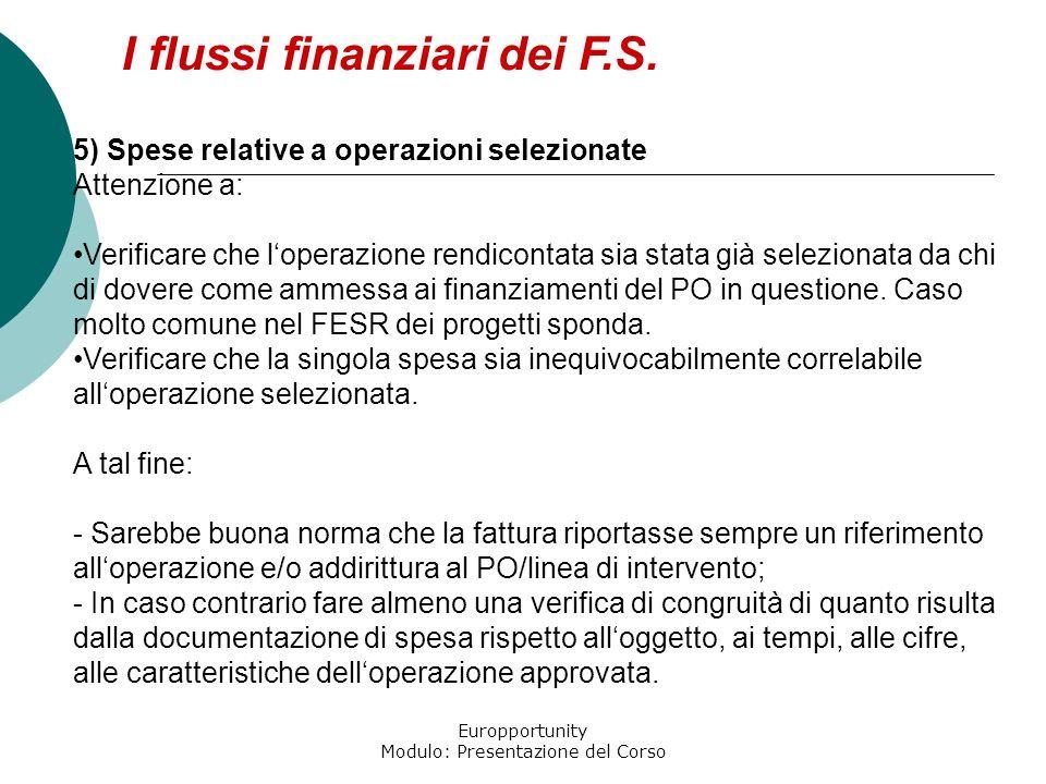 Europportunity Modulo: Presentazione del Corso I flussi finanziari dei F.S. 5) Spese relative a operazioni selezionate Attenzione a: Verificare che lo
