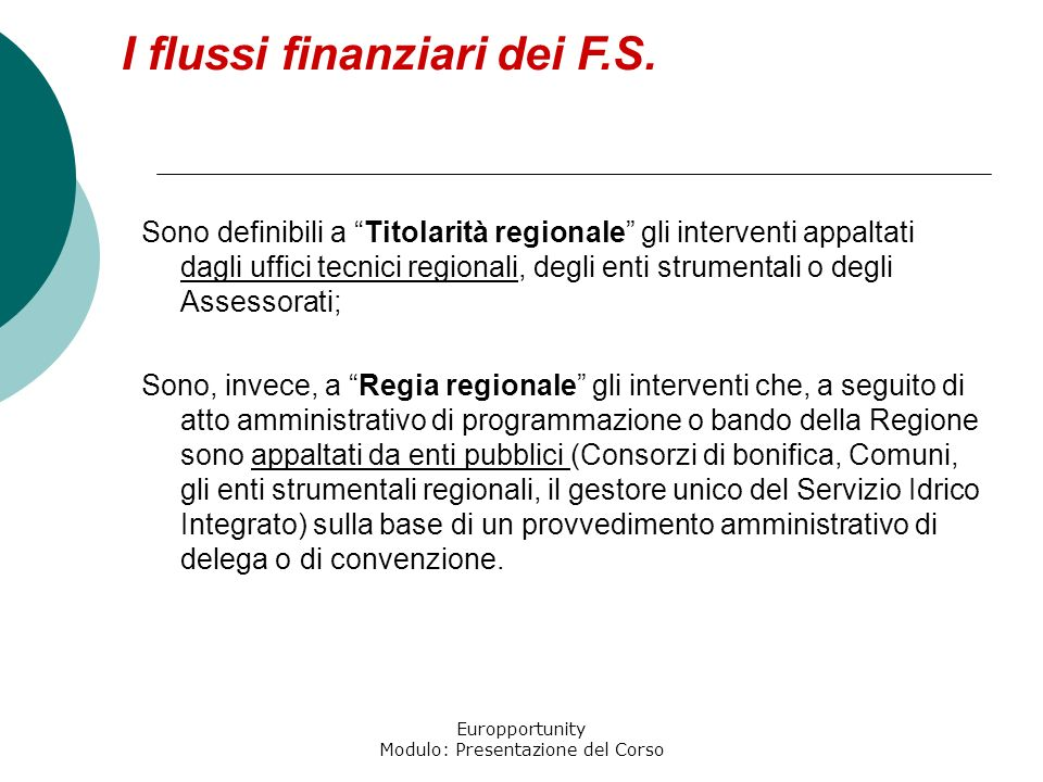 Europportunity Modulo: Presentazione del Corso Sono definibili a Titolarità regionale gli interventi appaltati dagli uffici tecnici regionali, degli e