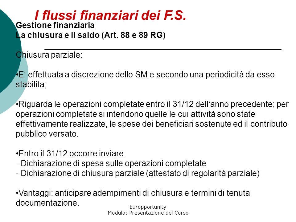 Europportunity Modulo: Presentazione del Corso I flussi finanziari dei F.S. Gestione finanziaria La chiusura e il saldo (Art. 88 e 89 RG) Chiusura par