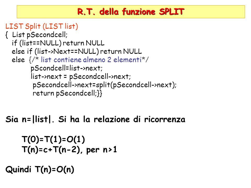 R.T. della funzione SPLIT LIST Split (LIST list) { List pSecondcell; if (list==NULL) return NULL else if (list->Next==NULL) return NULL else {/* list