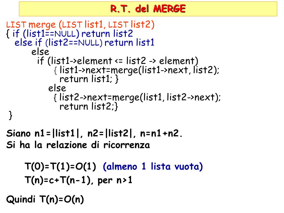 R.T. del MERGE LIST merge ( LIST list1, LIST list2) { if (list1== NULL ) return list2 else if ( list2== NULL) return list1 else if (list1->element ele