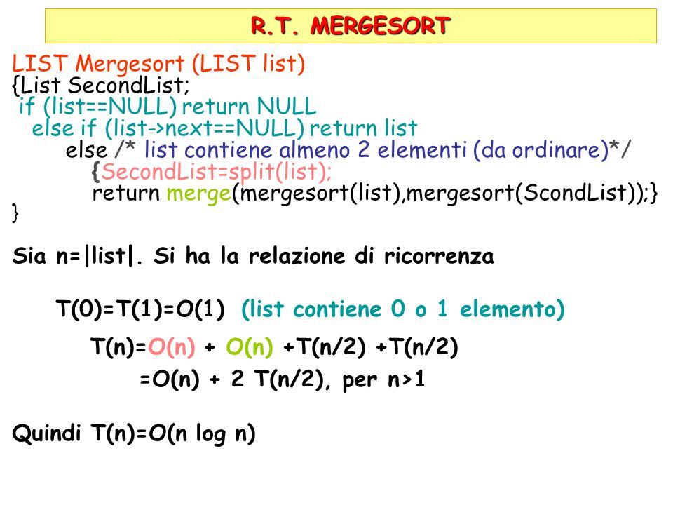 R.T. MERGESORT LIST Mergesort (LIST list) {List SecondList; if (list==NULL) return NULL else if (list->next==NULL) return list else /* list contiene a