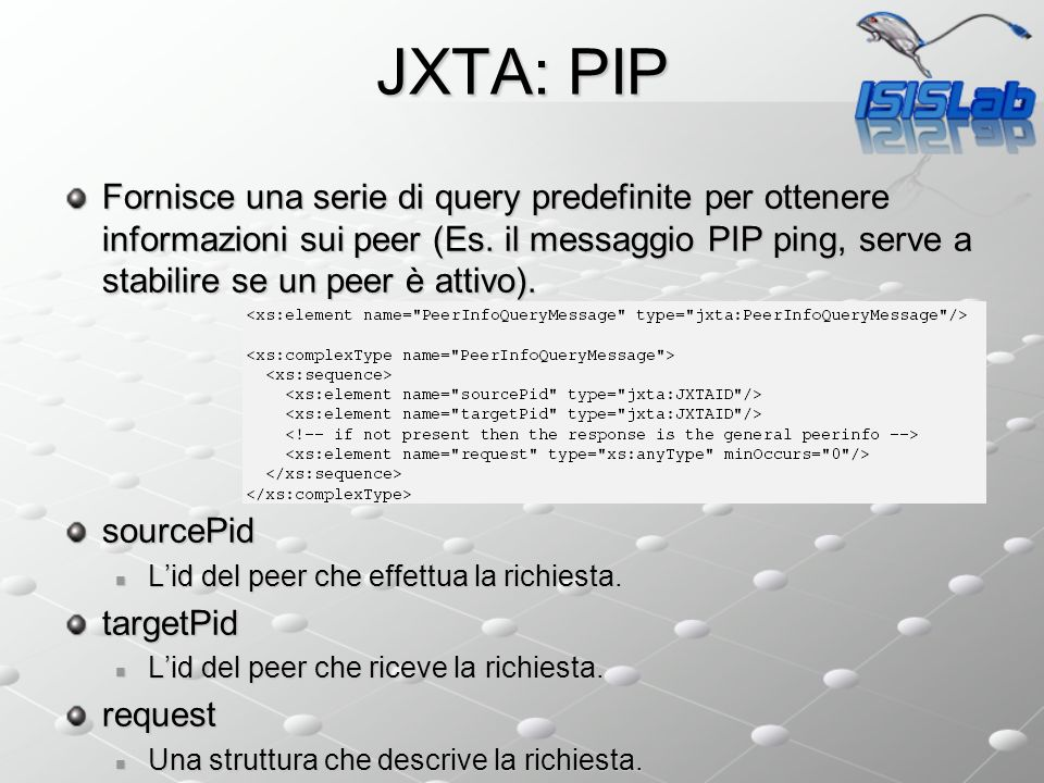 JXTA: PIP Fornisce una serie di query predefinite per ottenere informazioni sui peer (Es. il messaggio PIP ping, serve a stabilire se un peer è attivo
