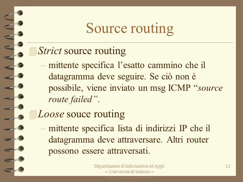 Dipartimento di Informatica ed Appl. -- Università di Salerno -- Programmazione su reti 12 Source routing 4 Strict source routing –mittente specifica