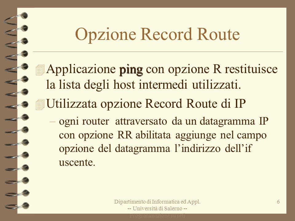 Dipartimento di Informatica ed Appl. -- Università di Salerno -- Programmazione su reti 6 Opzione Record Route ping 4 Applicazione ping con opzione R