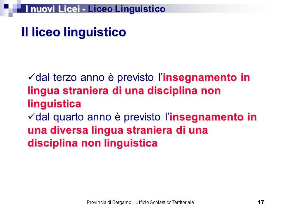 17 Il liceo linguistico insegnamento in lingua straniera di una disciplina non linguistica dal terzo anno è previsto linsegnamento in lingua straniera