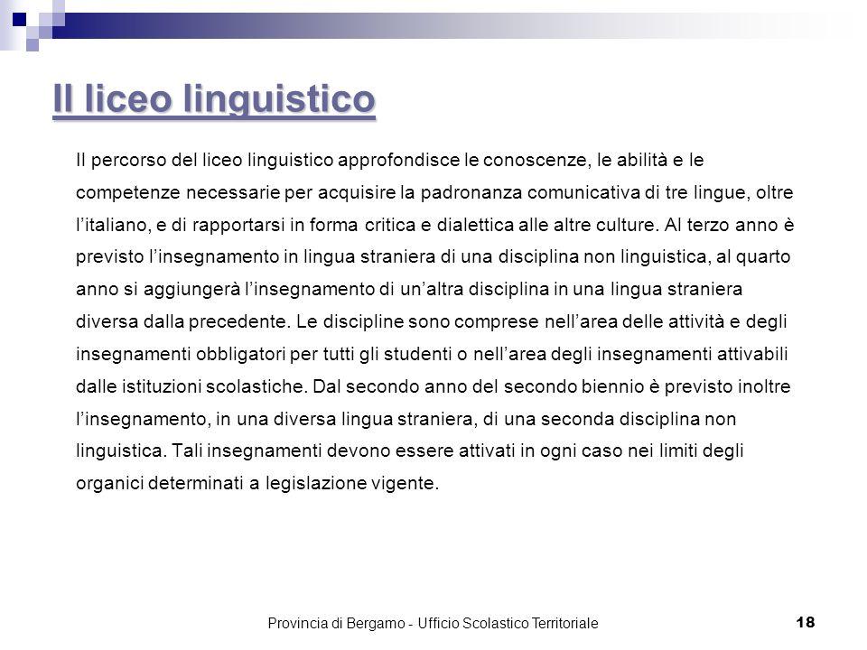 18 Il liceo linguistico Il liceo linguistico Il percorso del liceo linguistico approfondisce le conoscenze, le abilità e le competenze necessarie per