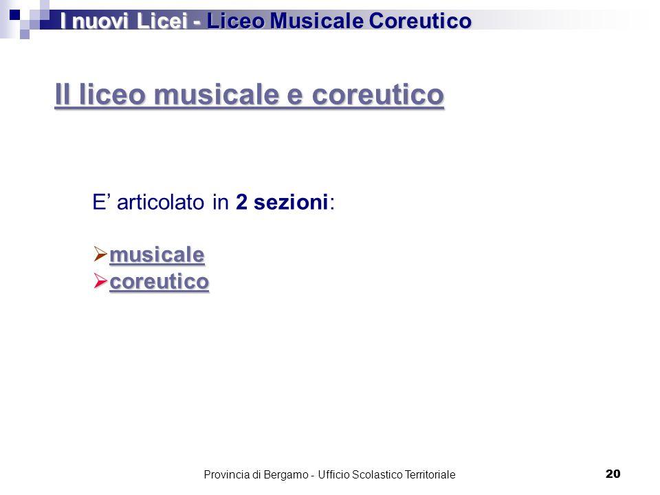 20 Il liceo musicale e coreutico Il liceo musicale e coreutico Il liceo musicale e coreutico I nuovi Licei - Liceo Musicale Coreutico E articolato in