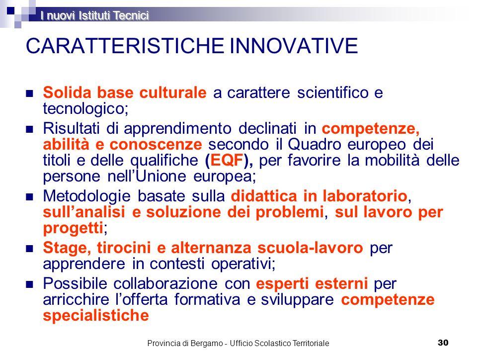 30 CARATTERISTICHE INNOVATIVE Solida base culturale a carattere scientifico e tecnologico; Risultati di apprendimento declinati in competenze, abilità