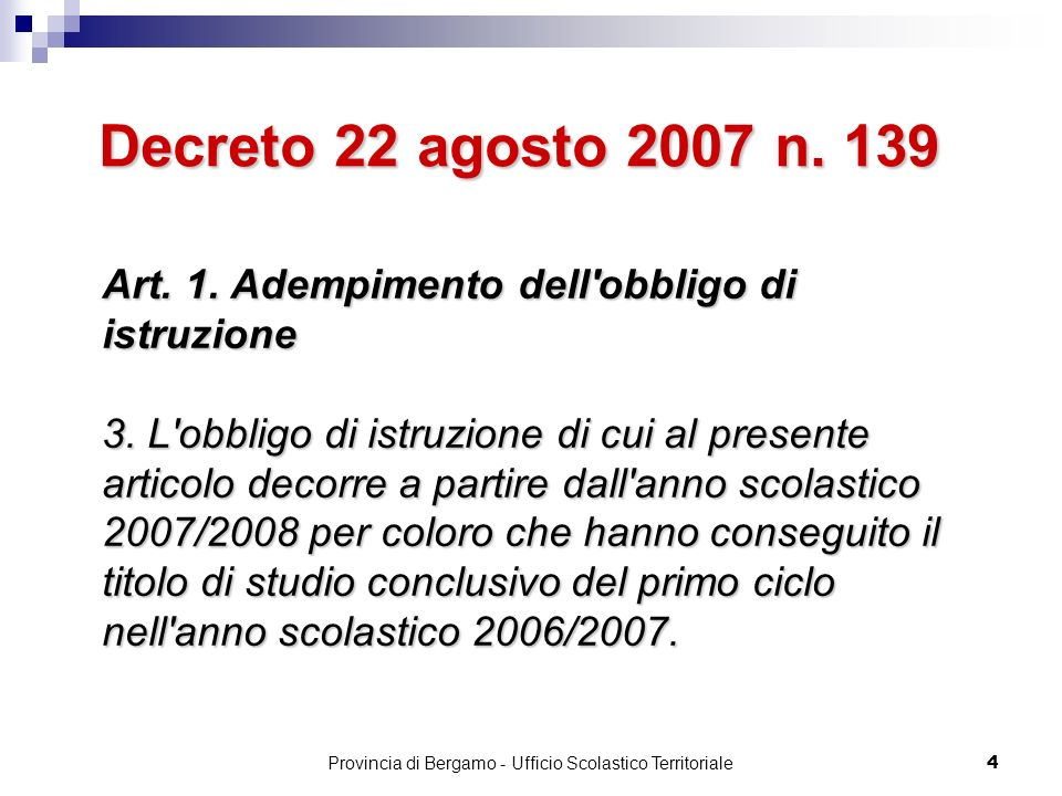 4 Art. 1. Adempimento dell'obbligo di istruzione 3. L'obbligo di istruzione di cui al presente articolo decorre a partire dall'anno scolastico 2007/20