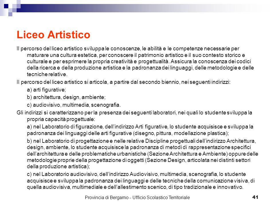 41 Liceo Artistico Il percorso del liceo artistico sviluppa le conoscenze, le abilità e le competenze necessarie per maturare una cultura estetica, pe