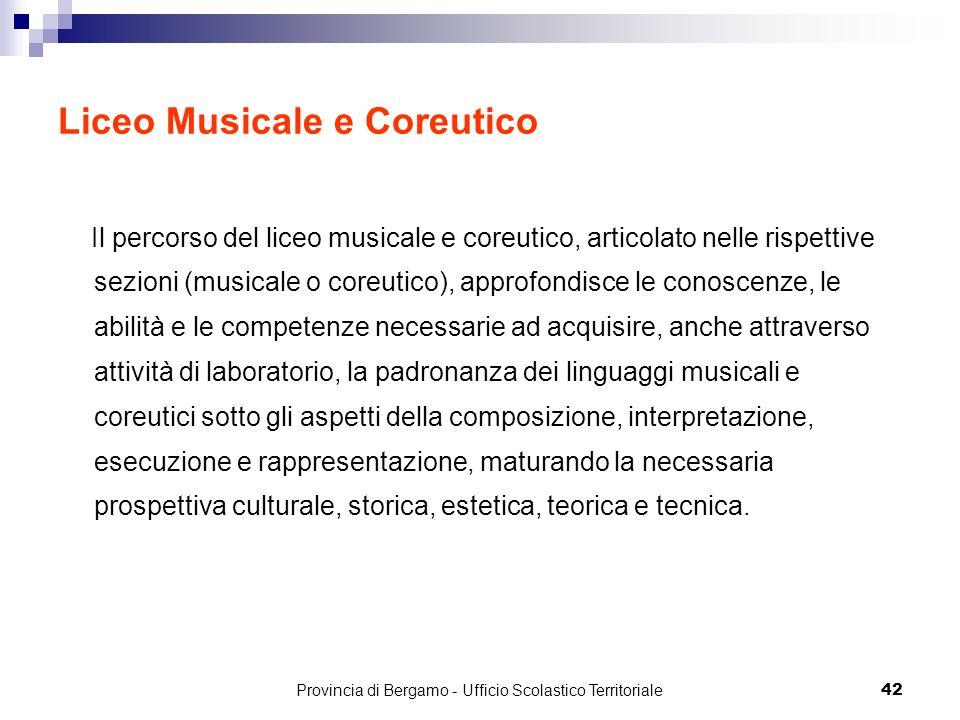42 Liceo Musicale e Coreutico Il percorso del liceo musicale e coreutico, articolato nelle rispettive sezioni (musicale o coreutico), approfondisce le