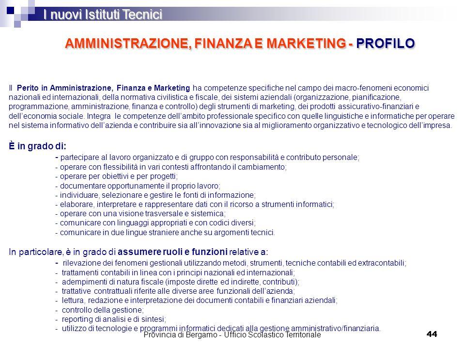 44 I nuovi Istituti Tecnici Il Perito in Amministrazione, Finanza e Marketing ha competenze specifiche nel campo dei macro-fenomeni economici nazional