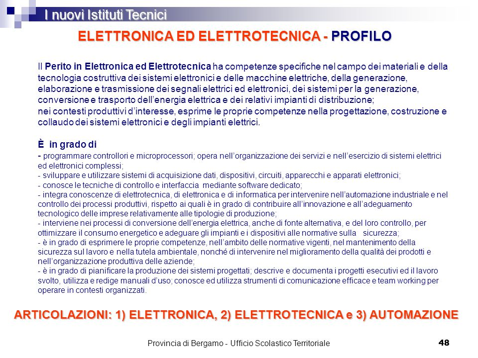 48 ELETTRONICA ED ELETTROTECNICA - PROFILO I nuovi Istituti Tecnici Il Perito in Elettronica ed Elettrotecnica ha competenze specifiche nel campo dei