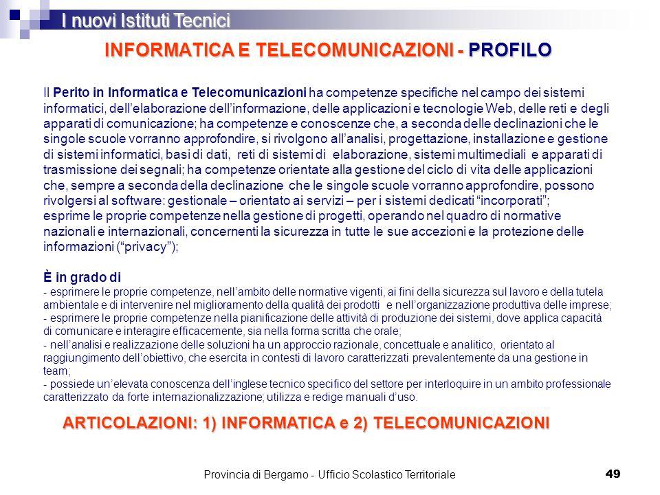 49 INFORMATICA E TELECOMUNICAZIONI - PROFILO I nuovi Istituti Tecnici Il Perito in Informatica e Telecomunicazioni ha competenze specifiche nel campo