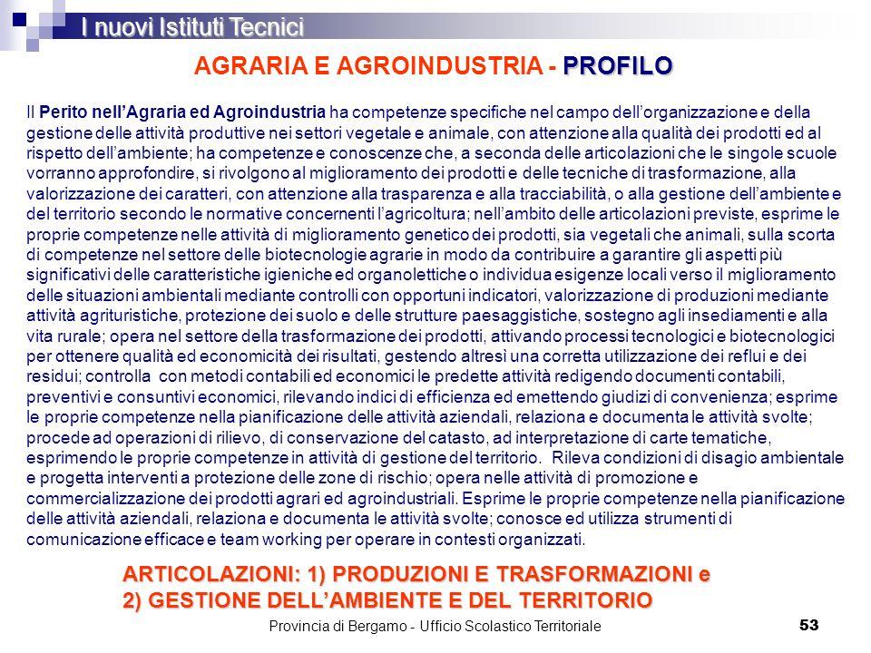 53 PROFILO AGRARIA E AGROINDUSTRIA - PROFILO I nuovi Istituti Tecnici Il Perito nellAgraria ed Agroindustria ha competenze specifiche nel campo dellor