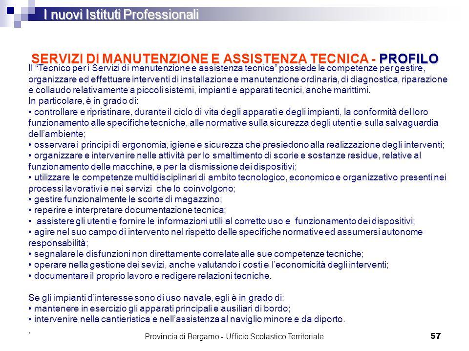 57 PROFILO SERVIZI DI MANUTENZIONE E ASSISTENZA TECNICA - PROFILO I nuovi Istituti Professionali Il Tecnico per i Servizi di manutenzione e assistenza