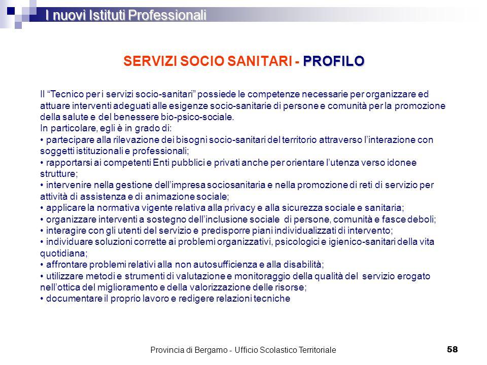 58 PROFILO SERVIZI SOCIO SANITARI - PROFILO I nuovi Istituti Professionali Il Tecnico per i servizi socio-sanitari possiede le competenze necessarie p