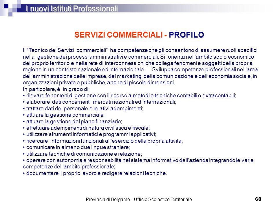 60 PROFILO SERVIZI COMMERCIALI - PROFILO I nuovi Istituti Professionali Il Tecnico dei Servizi commerciali ha competenze che gli consentono di assumer