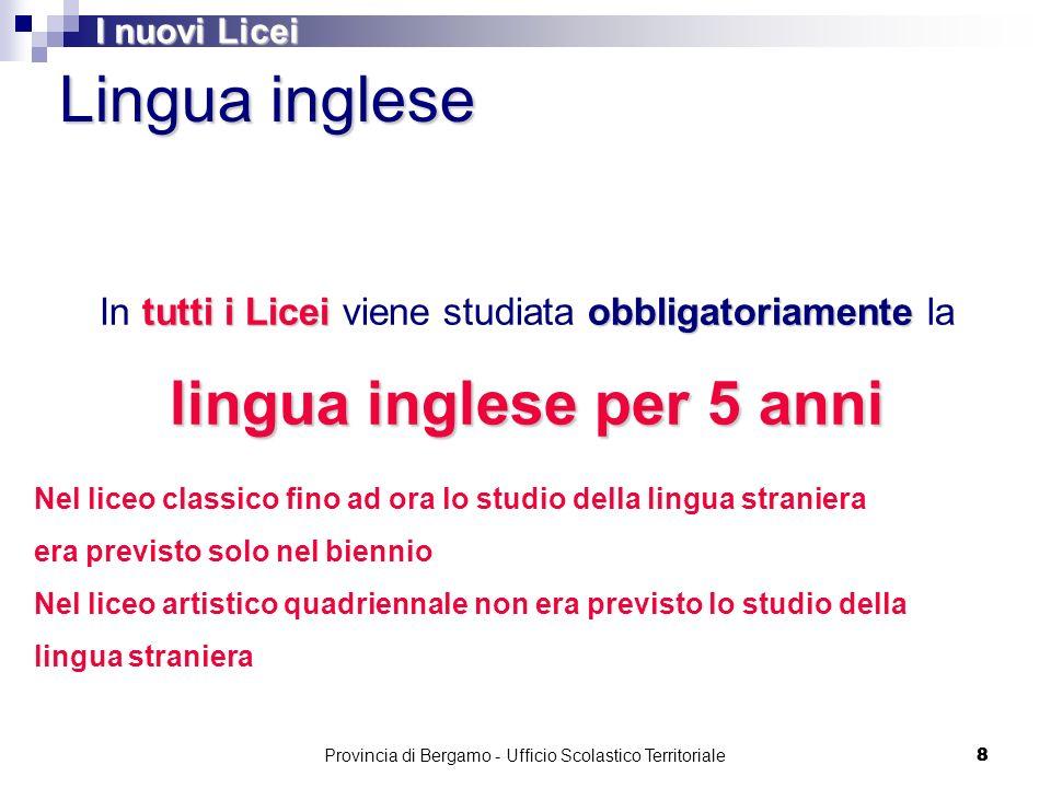 88 tutti i Liceiobbligatoriamente lingua inglese per 5 anni In tutti i Licei viene studiata obbligatoriamente la lingua inglese per 5 anni Lingua ingl