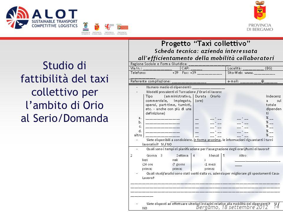 Bergamo,25 luglio 2012 - 14 Bergamo, 18 settembre 2012 Studio di fattibilità del taxi collettivo per lambito di Orio al Serio/Domanda