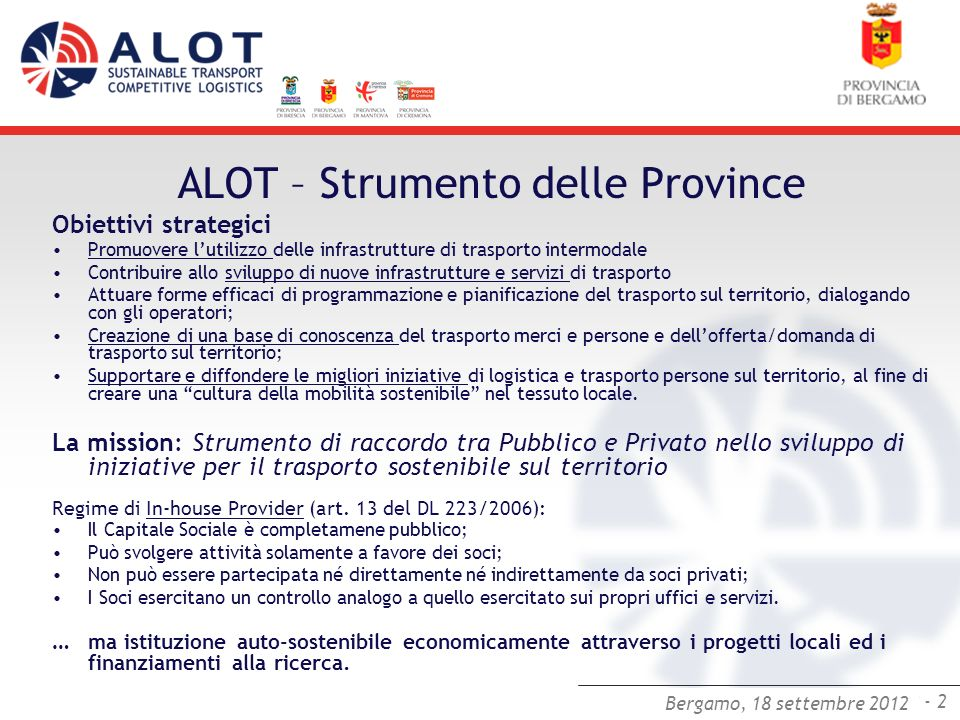 Bergamo,25 luglio 2012 - 2 Bergamo, 18 settembre 2012 ALOT – Strumento delle Province Obiettivi strategici Promuovere lutilizzo delle infrastrutture d