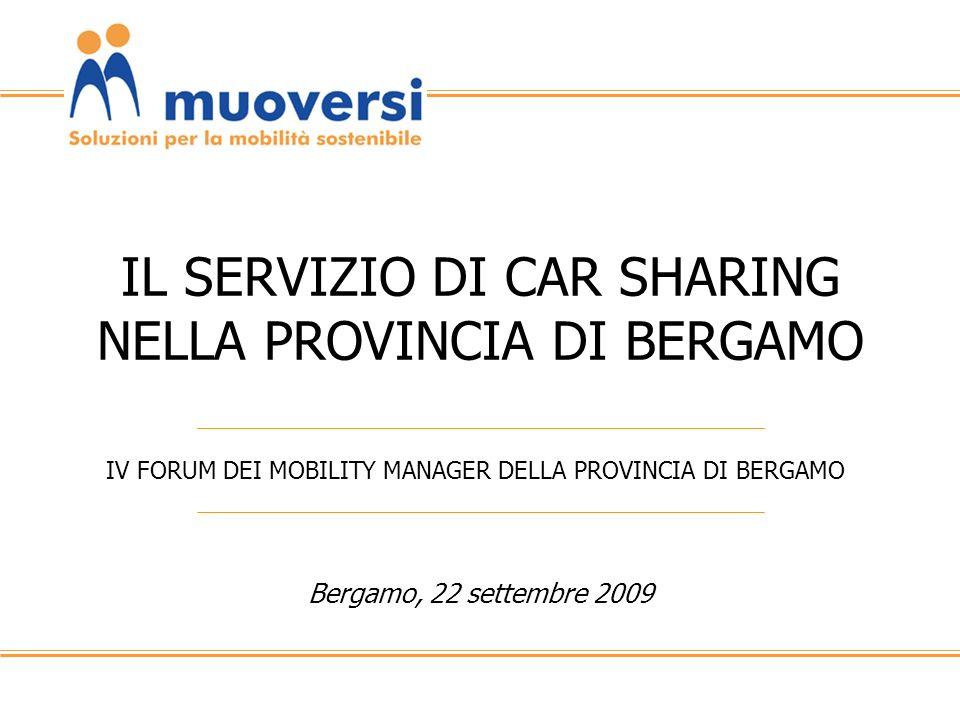 Bergamo, 22 settembre 2009 IV FORUM DEI MOBILITY MANAGER DELLA PROVINCIA DI BERGAMO IL SERVIZIO DI CAR SHARING NELLA PROVINCIA DI BERGAMO