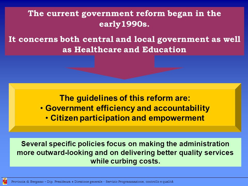 The current government reform began in the early1990s. It concerns both central and local government as well as Healthcare and Education The guideline