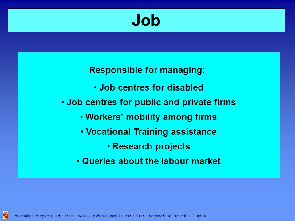 Responsible for managing: Job centres for disabled Job centres for public and private firms Workers mobility among firms Vocational Training assistanc