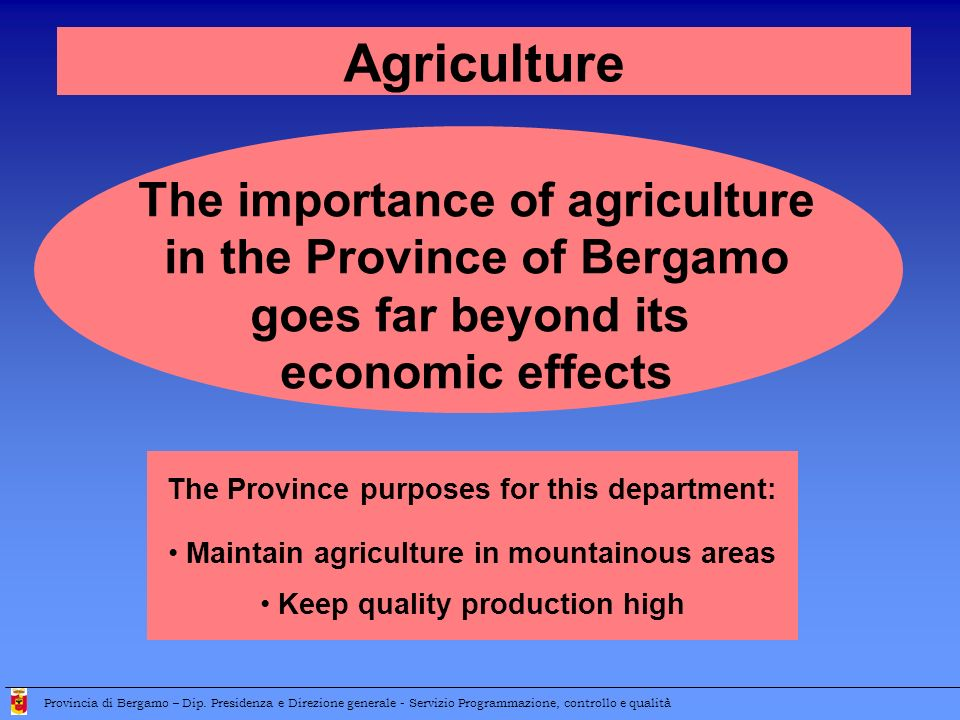 The importance of agriculture in the Province of Bergamo goes far beyond its economic effects Provincia di Bergamo – Dip.