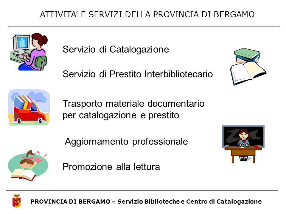 ATTIVITA E SERVIZI DELLA PROVINCIA DI BERGAMO PROVINCIA DI BERGAMO – Servizio Biblioteche e Centro di Catalogazione Servizio di Prestito Interbibliote