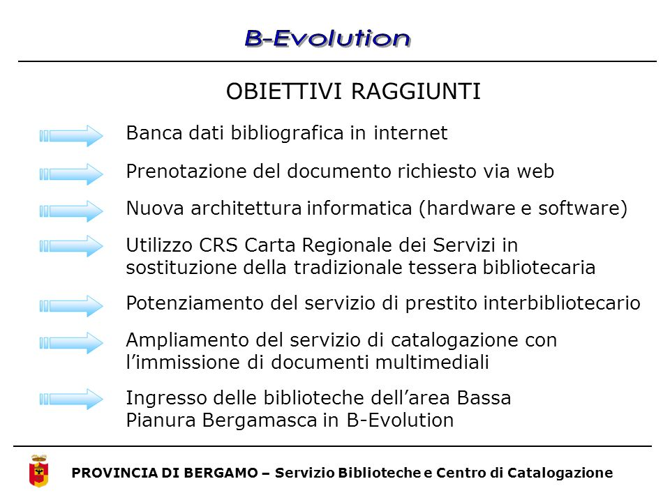 PROVINCIA DI BERGAMO – Servizio Biblioteche e Centro di Catalogazione OBIETTIVI RAGGIUNTI Banca dati bibliografica in internet Prenotazione del docume