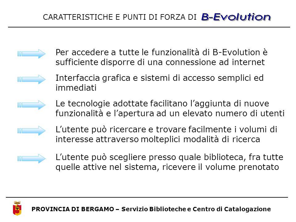PROVINCIA DI BERGAMO – Servizio Biblioteche e Centro di Catalogazione Per accedere a tutte le funzionalità di B-Evolution è sufficiente disporre di un
