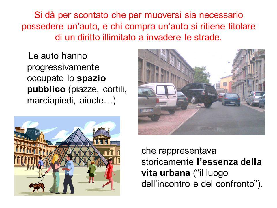 Si dà per scontato che per muoversi sia necessario possedere unauto, e chi compra unauto si ritiene titolare di un diritto illimitato a invadere le strade.