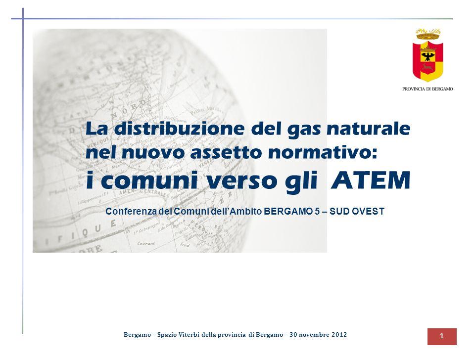 1 La distribuzione del gas naturale nel nuovo assetto normativo: i comuni verso gli ATEM Bergamo – Spazio Viterbi della provincia di Bergamo – 30 nove