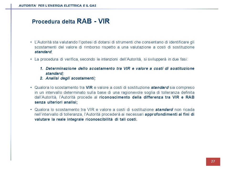 AUTORITA PER LENERGIA ELETTRICA E IL GAS 27 Procedura delta RAB - VIR 1.Determinazione dello scostamento tra VIR e valore a costi di sostituzione stan