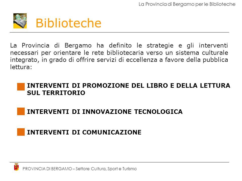 Biblioteche PROVINCIA DI BERGAMO – Settore Cultura, Sport e Turismo La Provincia di Bergamo per le Biblioteche La Provincia di Bergamo ha definito le
