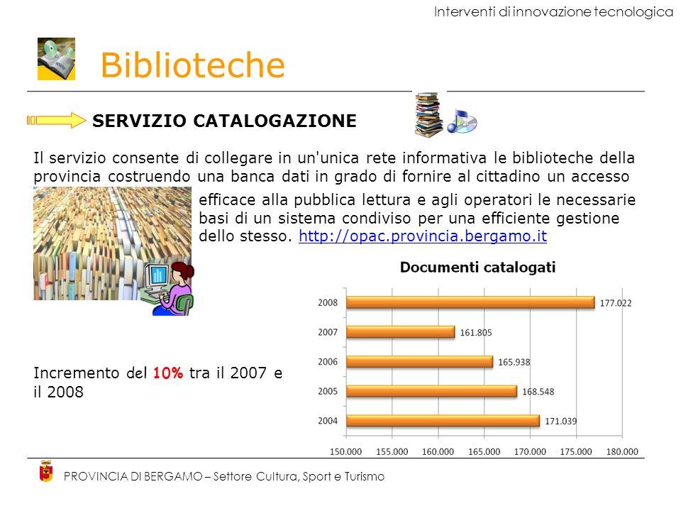 Biblioteche PROVINCIA DI BERGAMO – Settore Cultura, Sport e Turismo SERVIZIO DI PRESTITO INTERBLIBLIOTECARIO E TRASPORTO LIBRI Nel corso del 2008 il considerevole aumento delle richieste da parte dellutenza ha comportato una movimentazione di 240.141 documenti a fronte di un totale di 1.820.702 prestiti complessivi e di 145.738 utenti attivi.