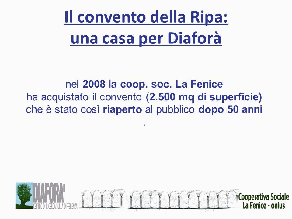 Il convento della Ripa: una casa per Diaforà nel 2008 la coop. soc. La Fenice ha acquistato il convento (2.500 mq di superficie) che è stato così riap