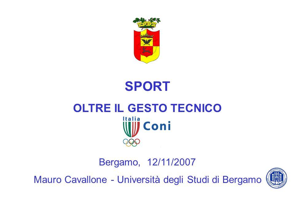 SPORT OLTRE IL GESTO TECNICO Bergamo, 12/11/2007 Mauro Cavallone - Università degli Studi di Bergamo