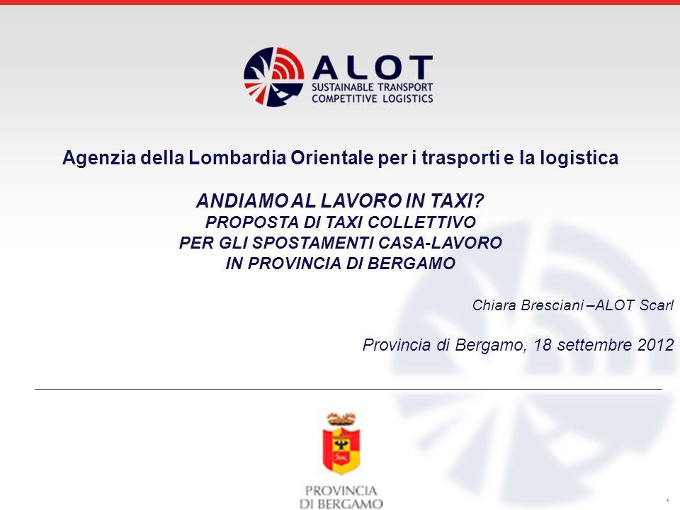 . Agenzia della Lombardia Orientale per i trasporti e la logistica ANDIAMO AL LAVORO IN TAXI? PROPOSTA DI TAXI COLLETTIVO PER GLI SPOSTAMENTI CASA-LAV