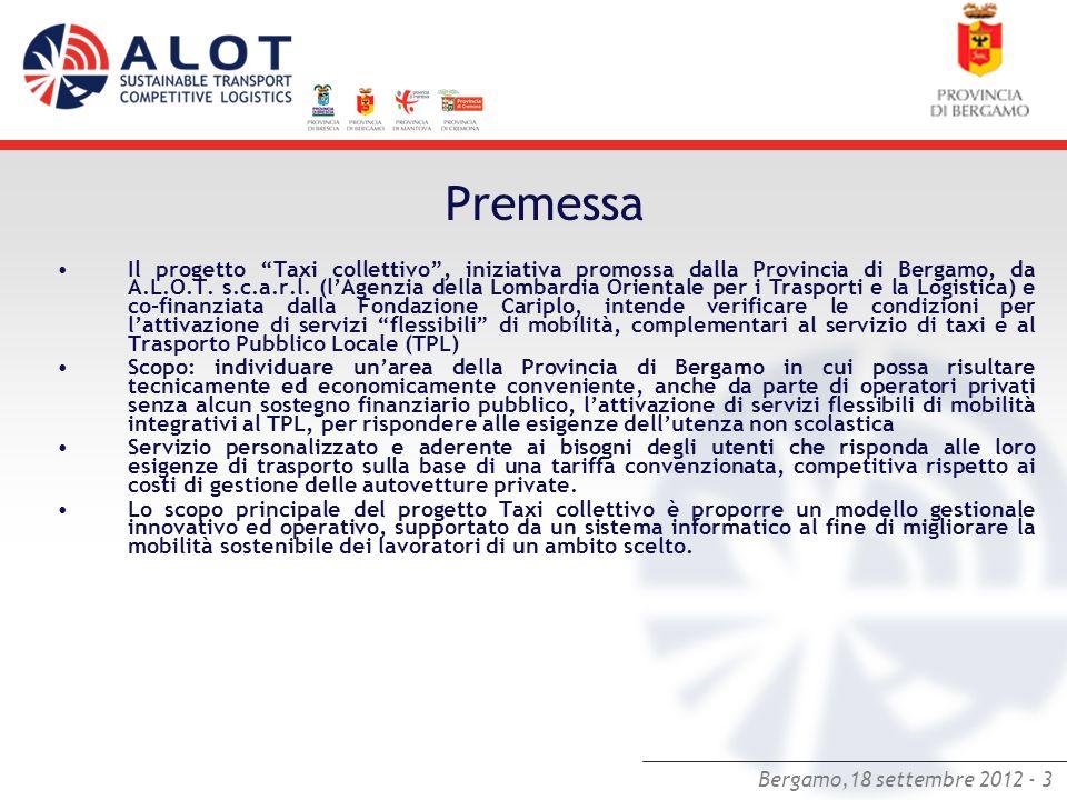 Bergamo,18 settembre 2012 - 3 Premessa Il progetto Taxi collettivo, iniziativa promossa dalla Provincia di Bergamo, da A.L.O.T. s.c.a.r.l. (lAgenzia d