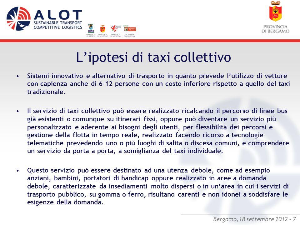 Bergamo,18 settembre 2012 - 7 Lipotesi di taxi collettivo Sistemi innovativo e alternativo di trasporto in quanto prevede lutilizzo di vetture con cap