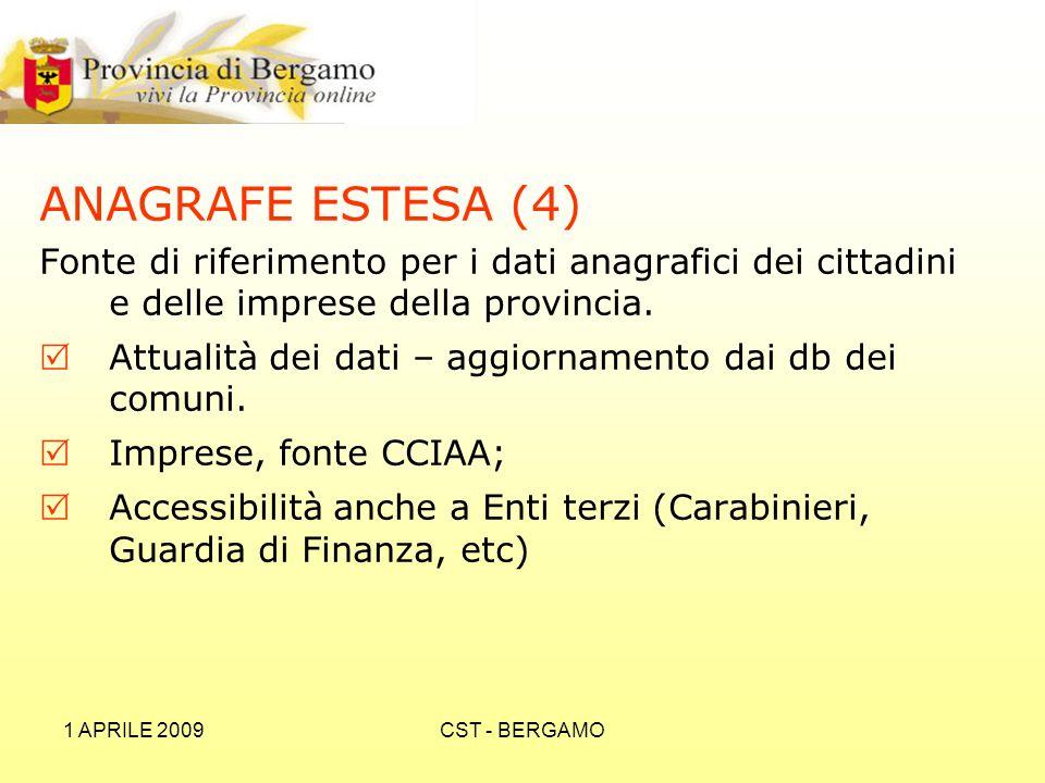 1 APRILE 2009CST - BERGAMO ANAGRAFE ESTESA (4) Fonte di riferimento per i dati anagrafici dei cittadini e delle imprese della provincia.