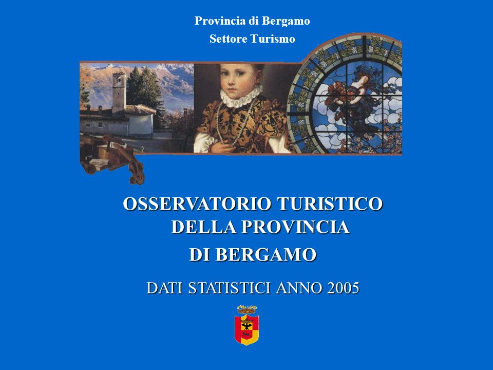 Provincia di Bergamo Settore Turismo OSSERVATORIO TURISTICO DELLA PROVINCIA DI BERGAMO DATI STATISTICI ANNO 2005