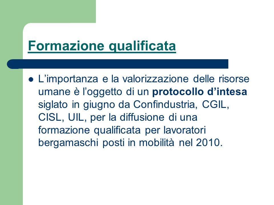 Formazione qualificata Limportanza e la valorizzazione delle risorse umane è loggetto di un protocollo dintesa siglato in giugno da Confindustria, CGI