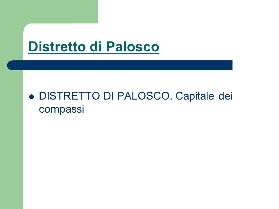 Distretto di Palosco DISTRETTO DI PALOSCO. Capitale dei compassi