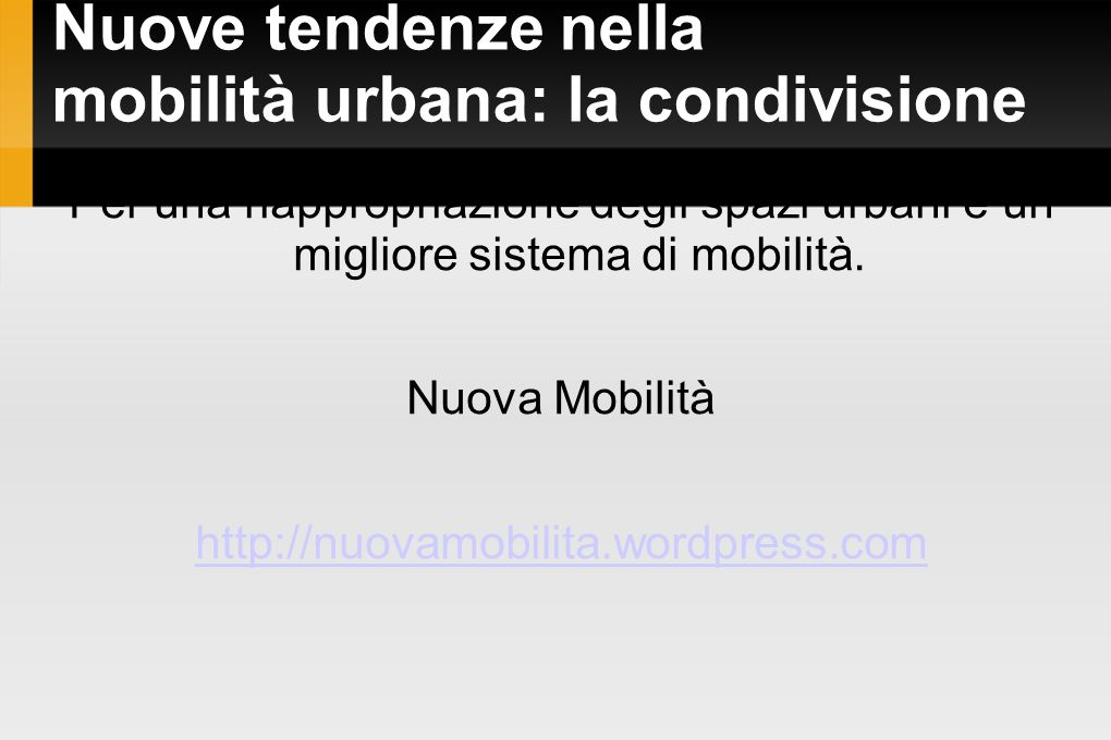 Nuove tendenze nella mobilità urbana: la condivisione Per una riappropriazione degli spazi urbani e un migliore sistema di mobilità. Nuova Mobilità ht