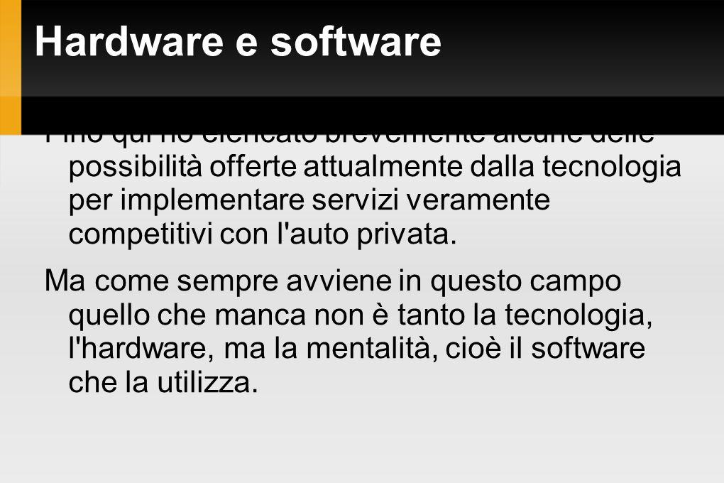 Hardware e software Fino qui ho elencato brevemente alcune delle possibilità offerte attualmente dalla tecnologia per implementare servizi veramente c